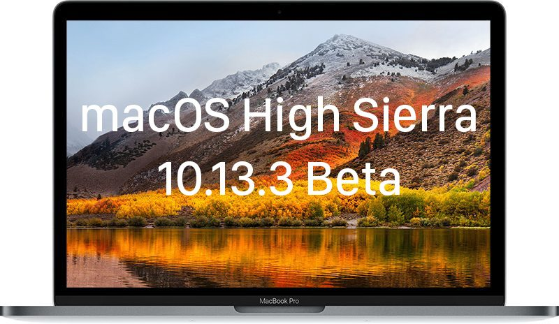 apple seeds sixth beta of macos high sierra 10 13 3 to developers and public beta testers updated